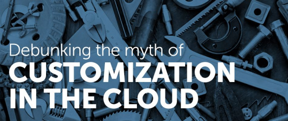 Debunking the myth of customization in the cloud