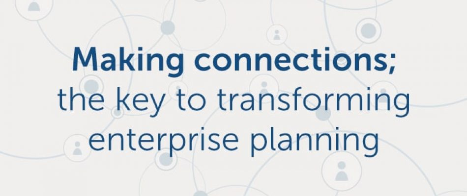 Making connections; the key to transforming enterprise planning
